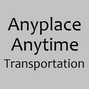 Anyplace Anytime Transportation